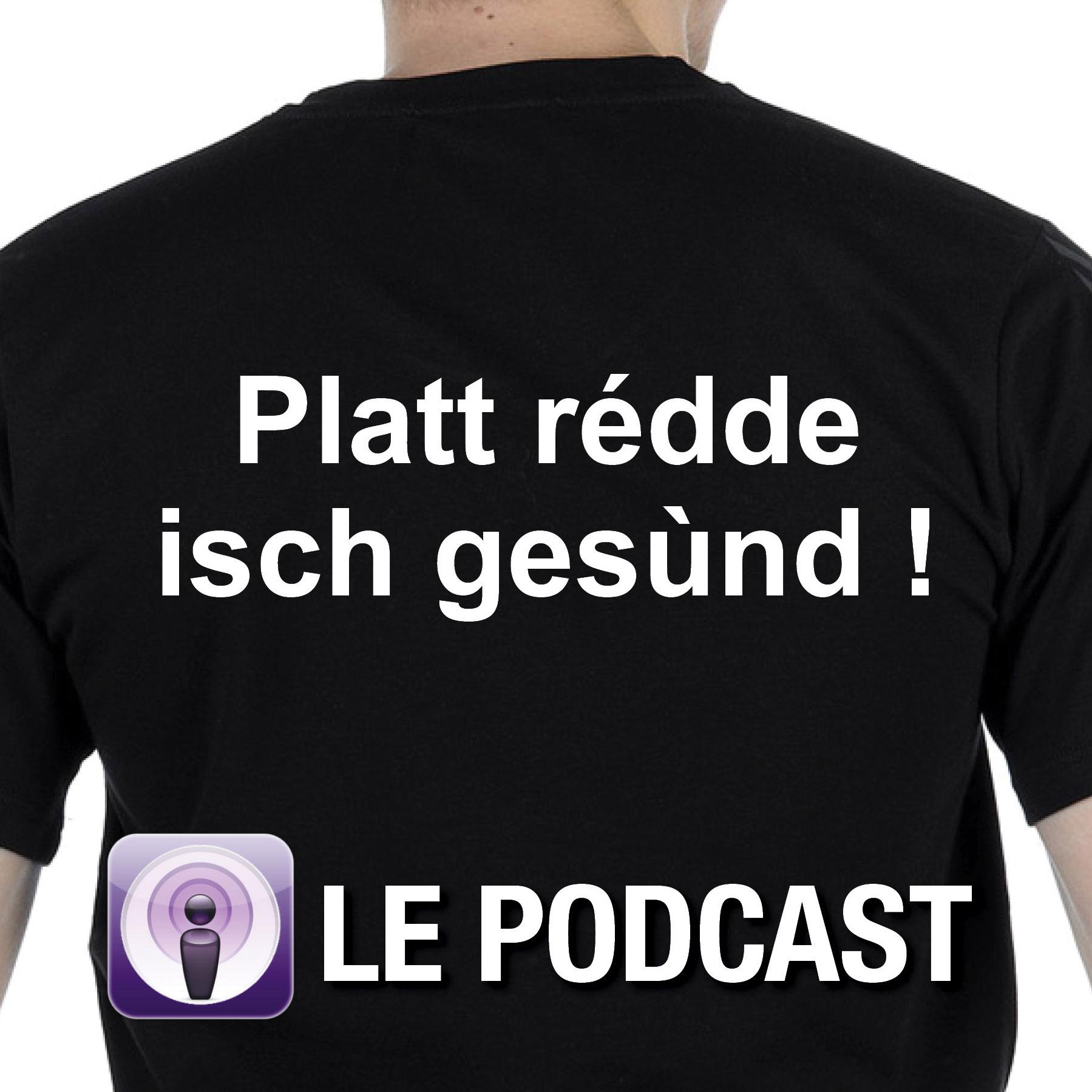 Platt rédde isch gesùnd ! - Le Podcast